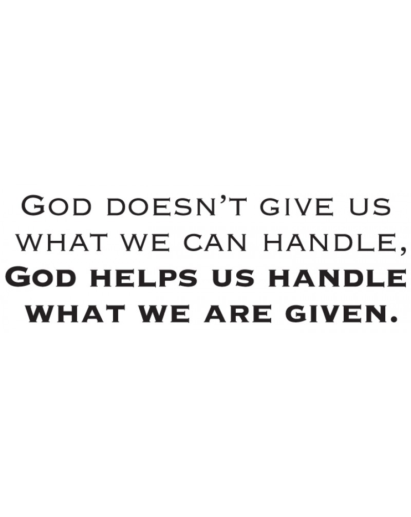 GRS2044 God Doesn't Give Us What We Can Handle