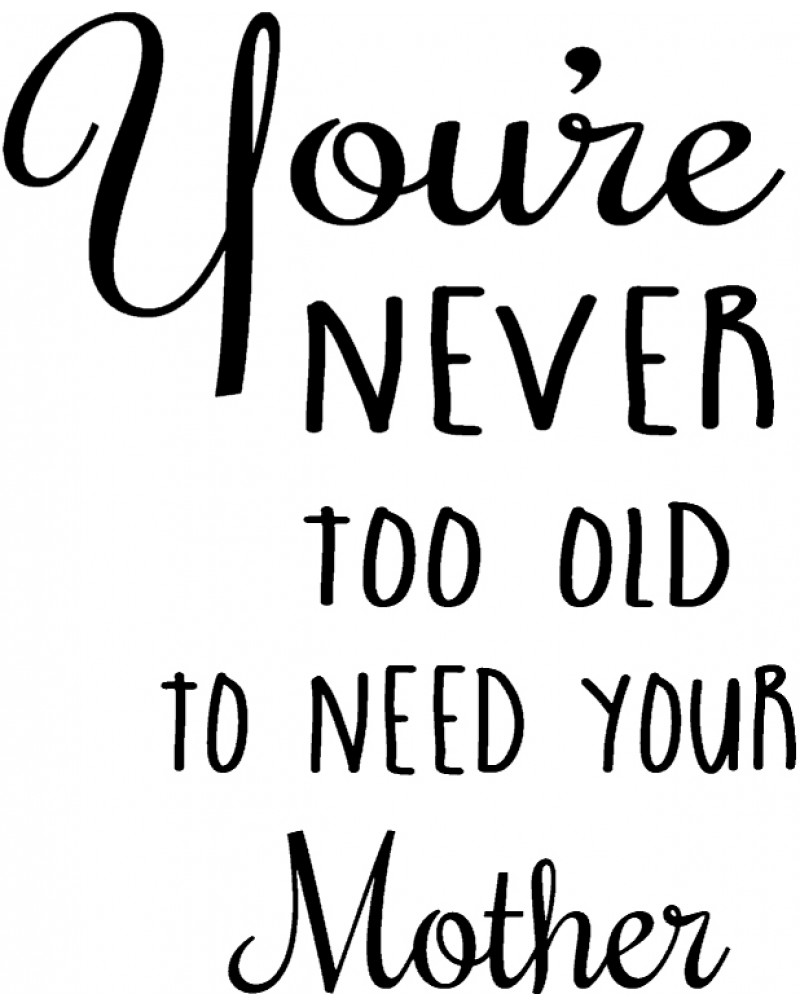 GRS2069 You're Never Too Old Too Need Your Mother